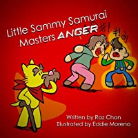 Little Sammy Samurai Masters Anger: A Children's Picture Book About Anger Management...
