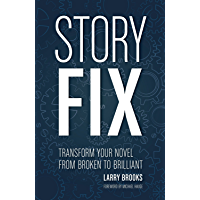 Story Fix: Transform Your Novel from Broken to Brilliant