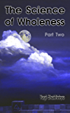 The Science of Wholeness Part Two