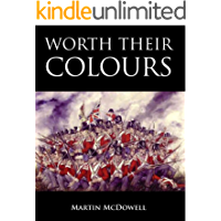 Worth Their Colours (105th Foot. Wessex Regiment. Book 1)