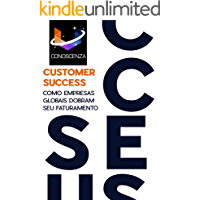 Customer Success: Como empresas globais dobram seu faturamento