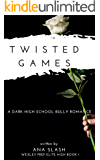 TWISTED GAMES: A Dark High School Bully Romance (Wexley Prep Exclusive High Book 1)