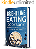 Bright Line Eating: Bright Line Eating Cookbook: Quick and Easy Bright Line Eating Recipes for Your Health (BLE  Cookbook Book 1)