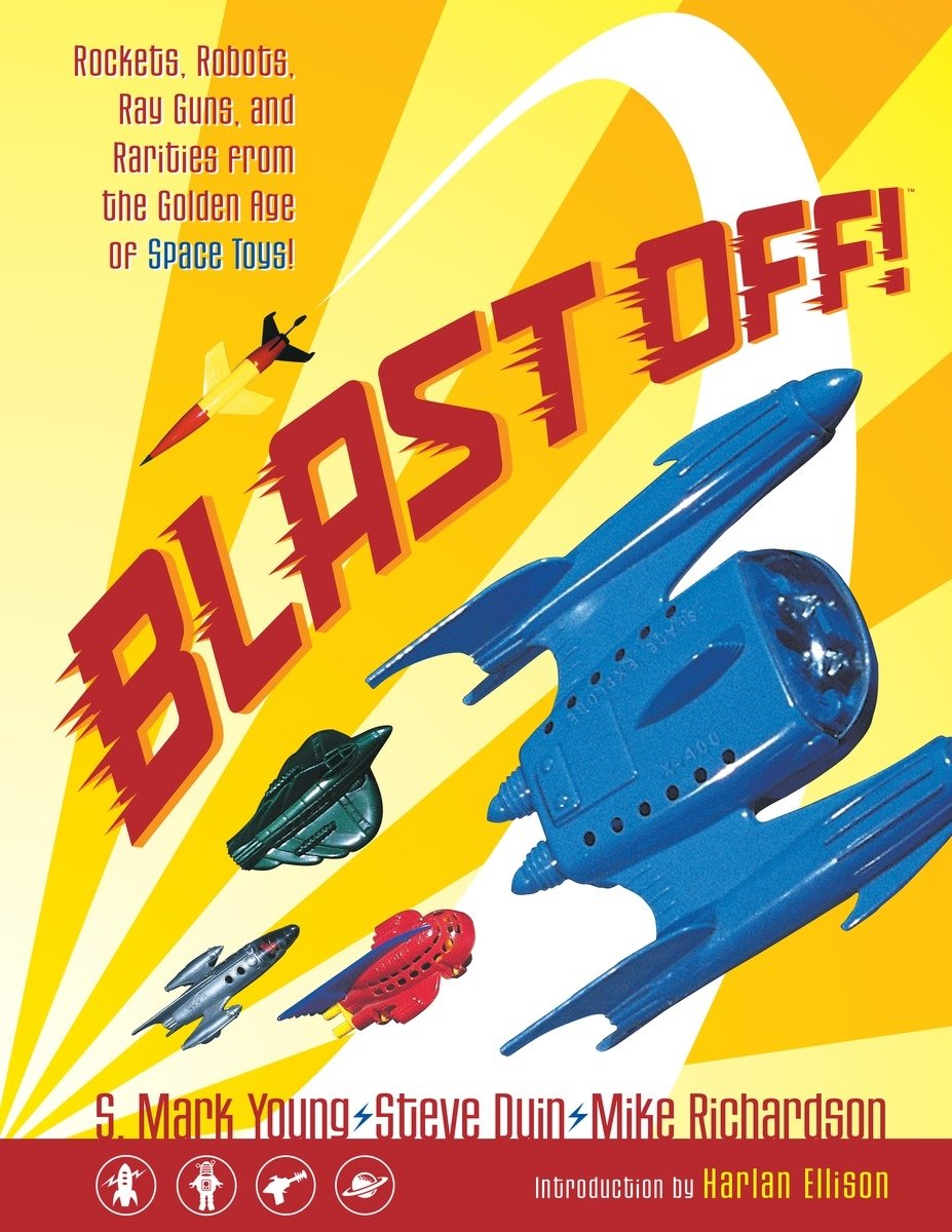 Blast Off!: Rockets, Robots, Rayguns, and Rarities from the Golden Age of Space Toys SC pdf epub