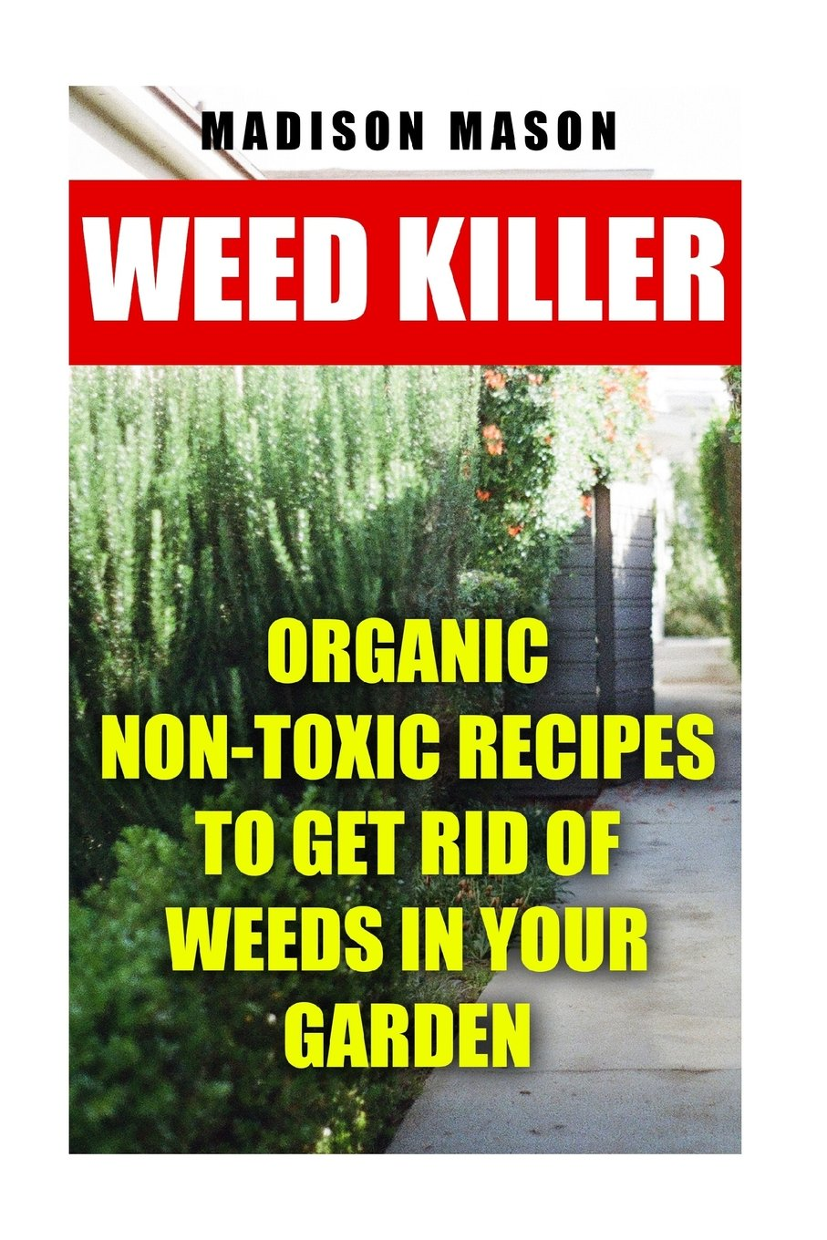 Weed Killer: Organic Non-toxic Recipes to Get Rid of Weeds in Your Garden pdf epub