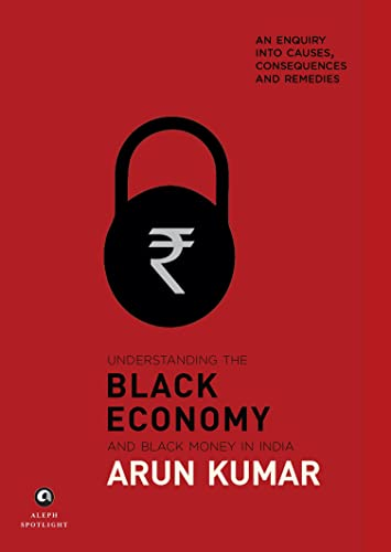 Understanding the Black Economy and Black Money in India: An Enquiry into Causes; Consequences and Remedies
