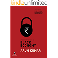 Understanding the Black Economy and Black Money in India: An Enquiry into Causes, Consequences & Remedies