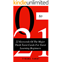 22 Keywords Of The Major Thoth Tarot Cards For Tarot Learning Beginners: 22 Keywords Of Major Tarot Cards Meaning To Learn Thoth Tarot and Say the Keywords ... Thoth Tarot  Cards Book 1) (English Edition)