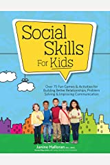 Social Skills for Kids: Over 75 Fun Games & Activities for Building Better Relationships, Problem Solving & Improving Communcation Kindle Edition