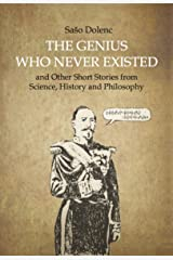 The Genius Who Never Existed and other Short Stories from Science, History and Philosophy Kindle Edition