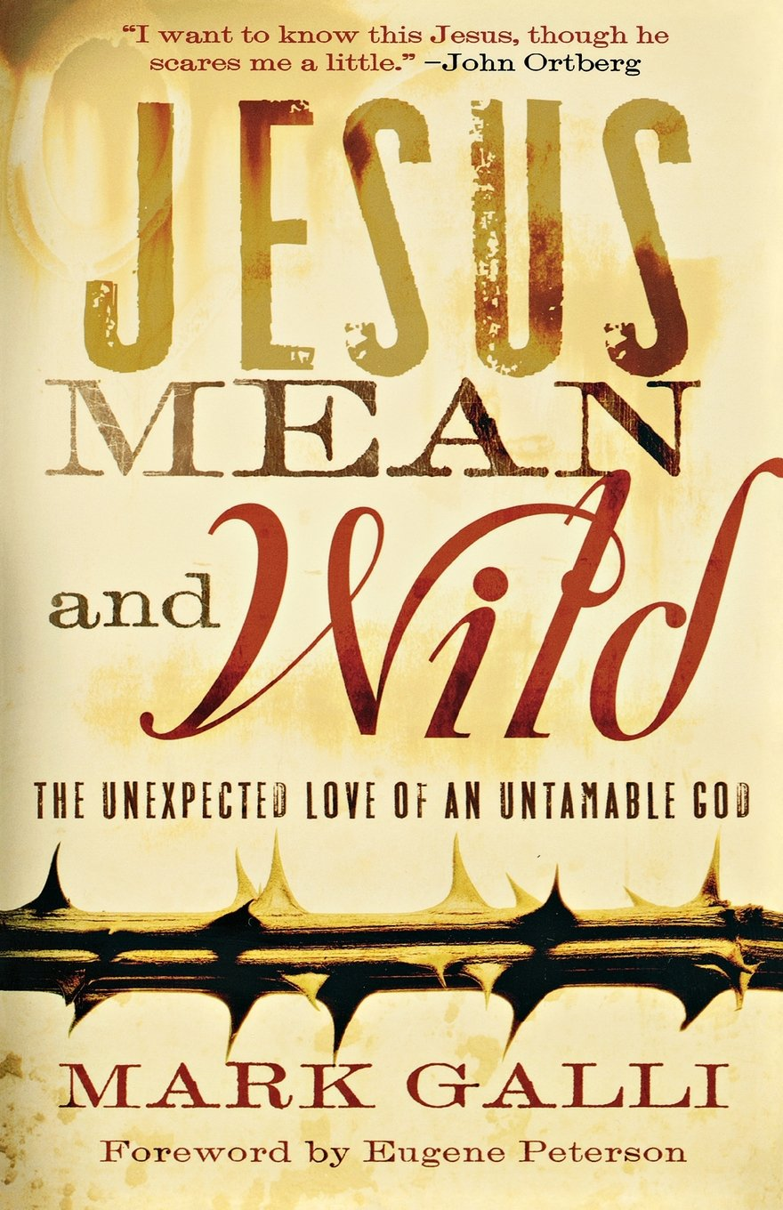 Jesus mean and wild the unexpected love of an untamable god mark jesus mean and wild the unexpected love of an untamable god mark galli eugene peterson 9780801071577 amazon books fandeluxe PDF