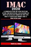 IMAC 2020: A Complete Step By Step Picture Guide For Beginners And Seniors On How To Navigate Through The New iMAC 27…