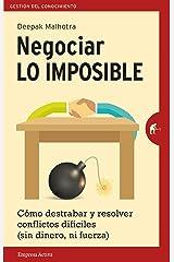 Negociar lo imposible: Cómo destrabar y resolver conflictos difíciles (sin dinero ni fuerza) (Gestión del conocimiento) (Spanish Edition) Kindle Edition
