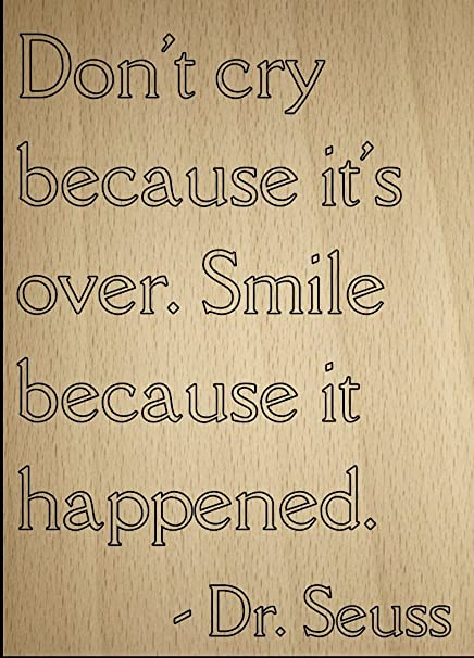 Amazon Dont Cry Because Its Over Smile Quote By Dr