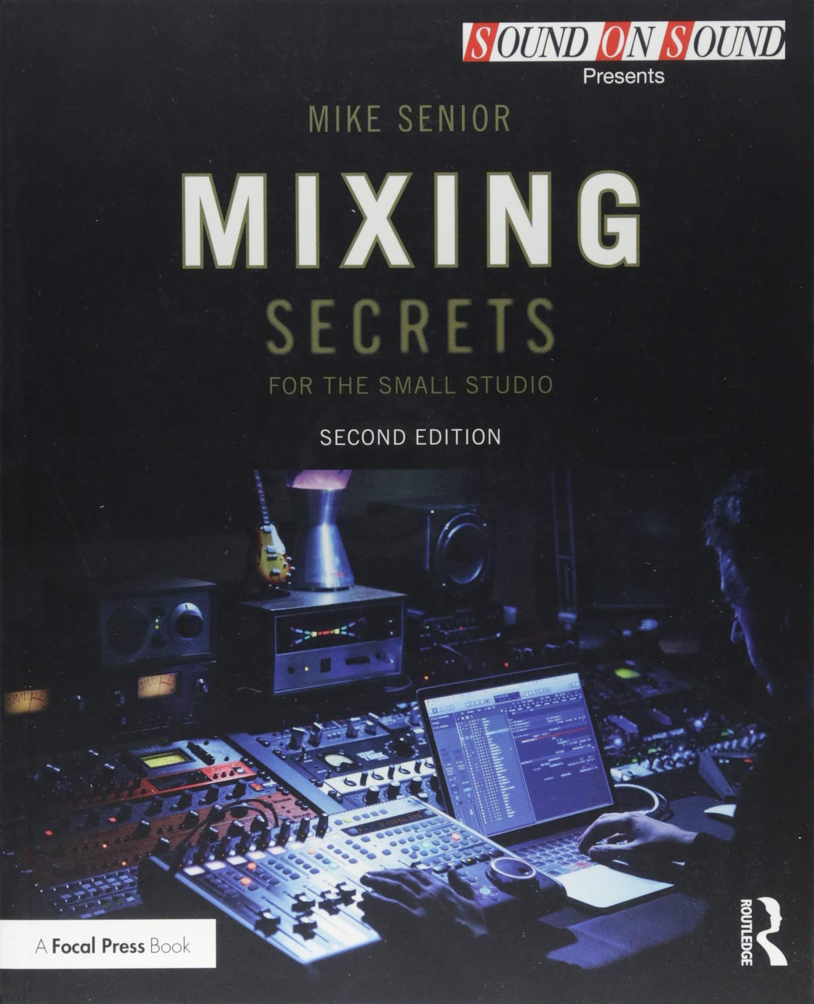 Mixing Secrets for  the Small Studio (Sound On Sound Presents...)