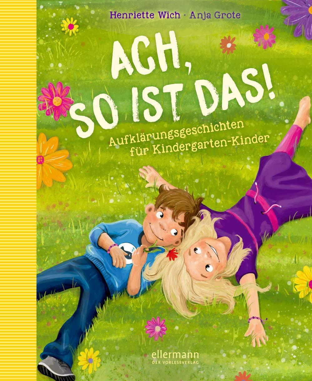 Ach so ist das!: Aufklärungsgeschichten für Kindergarten-Kinder Gebundenes Buch – 21. Januar 2019 Henriette Wich Anja Grote Ellermann 3770700813