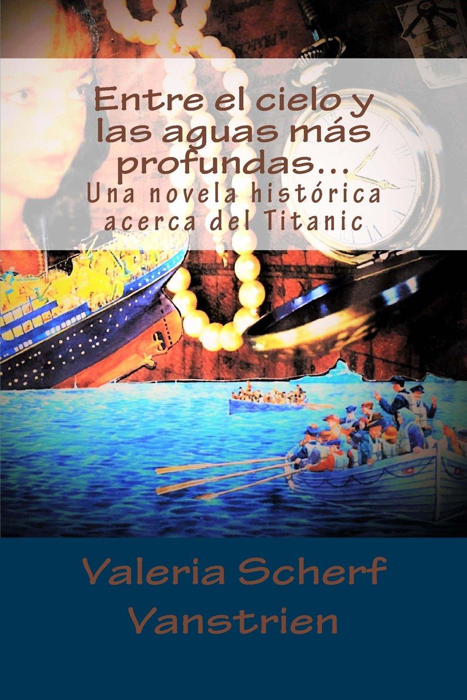 Read Online Entre el cielo y las aguas más profundas…: Una novela histórica acerca del Titanic (Spanish Edition) pdf epub