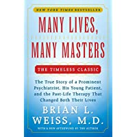 Many Lives, Many Masters: The True Story of a Prominent Psychiatrist, His Young Patient, and the Past-Life Therapy That…