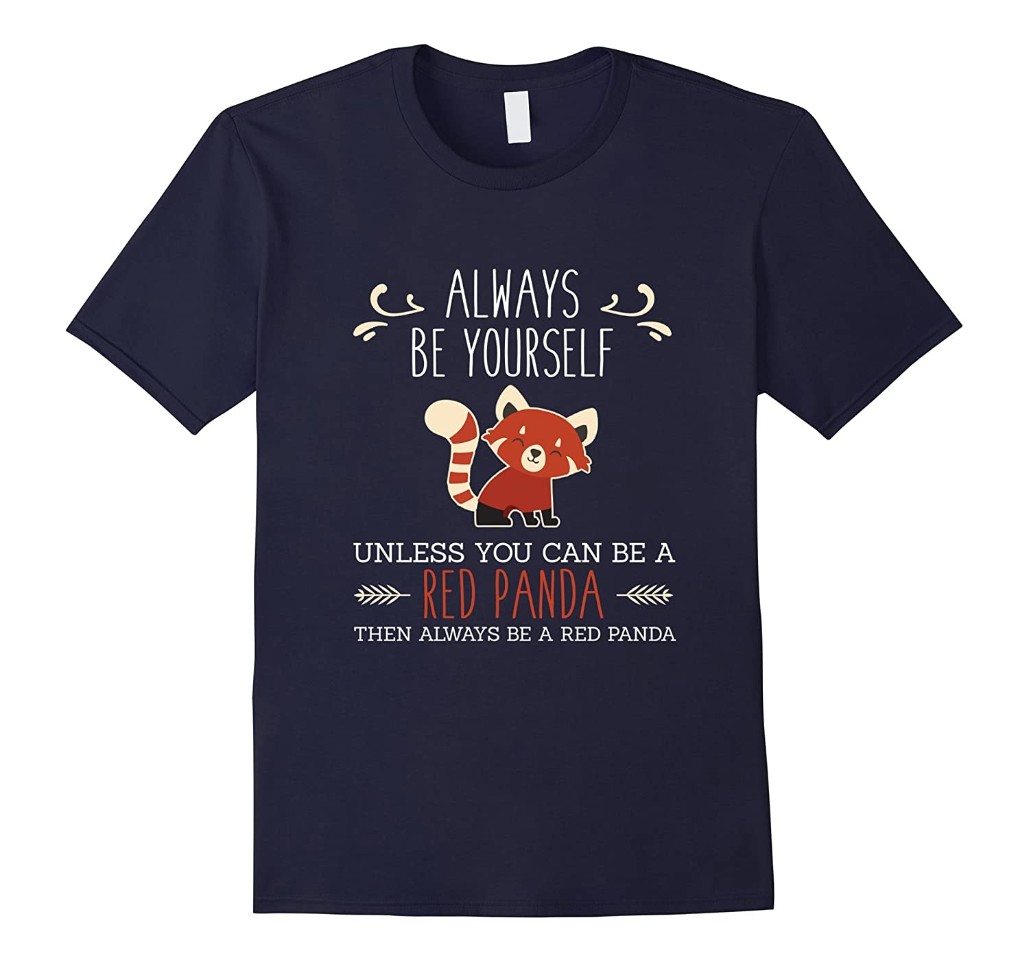 Always Be Yourself Unless You Can Be A Red Panda T-Shirt-Art