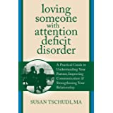 Loving Someone With Attention Deficit Disorder: A Practical Guide to Understanding Your Partner, Improving Your Communication