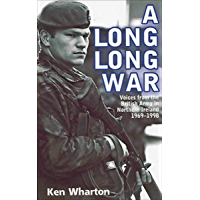 A Long Long War: Voices from the British Army in Northern Ireland 1969–1998