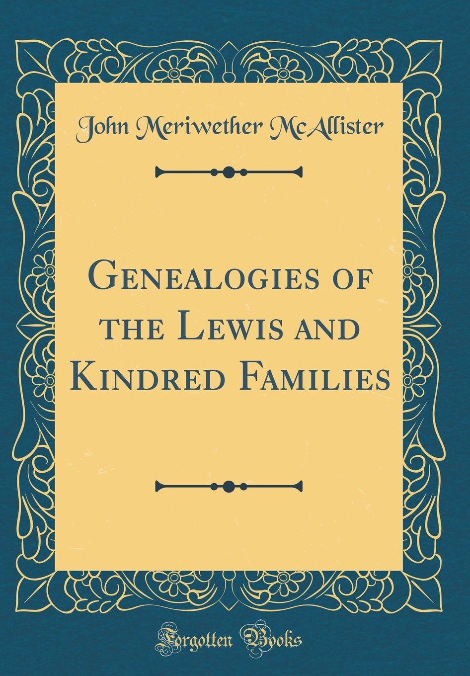 Genealogies of the Lewis and Kindred Families (Classic Reprint): John  Meriwether McAllister: 9780266970538: Amazon.com: Books