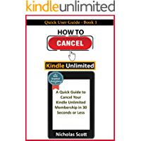 How To Cancel Kindle Unlimited: A Quick Guide to Cancel Your Kindle Unlimited Membership in 30 Seconds or Less  With Graphical Illustrations (Quick User Guide Book 1)