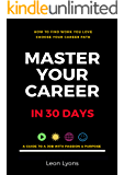 How To Find Work You Love, Choose Your Career Path, Master Your Career in 30 Days: Find a Job With Passion & Purpose in…