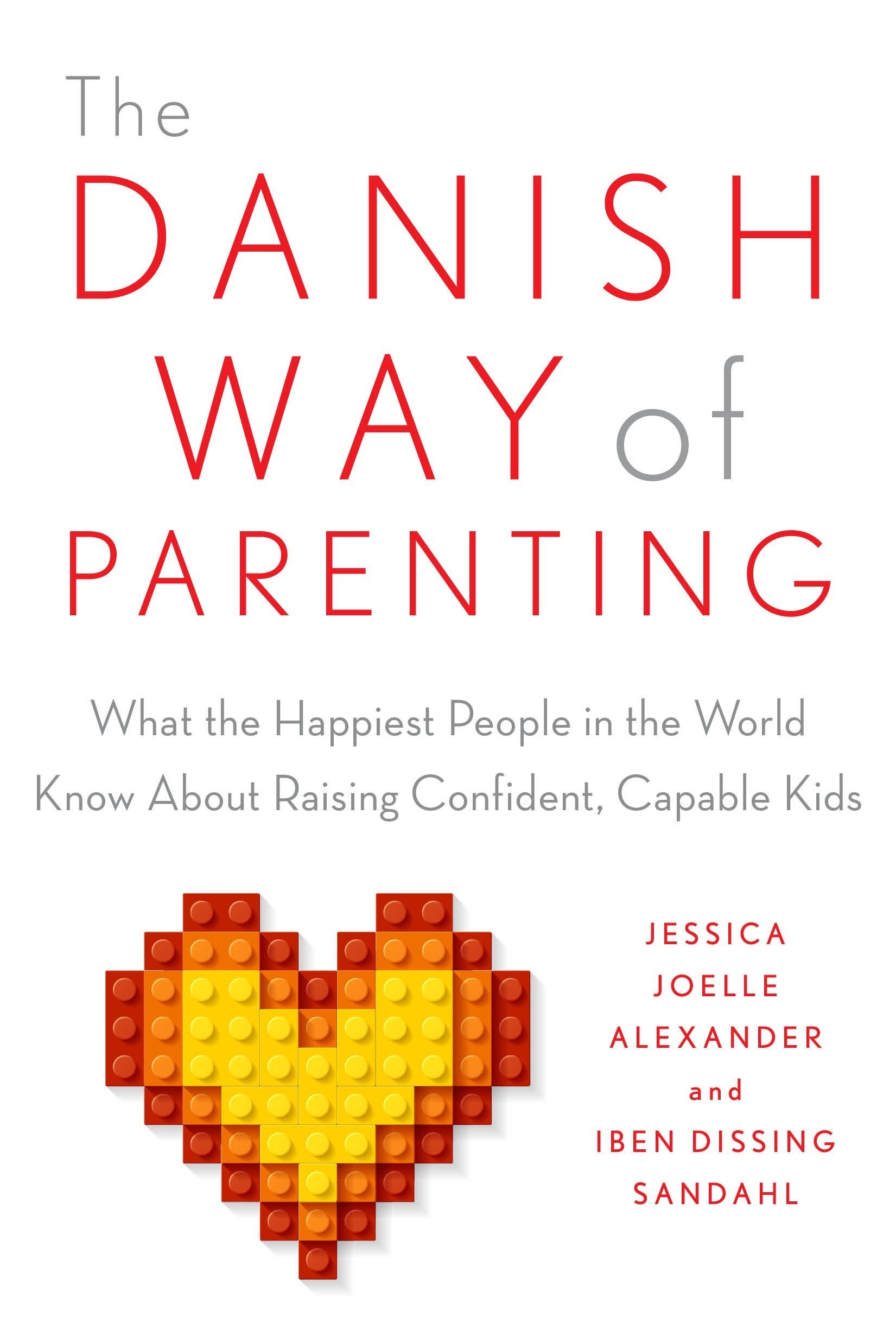 The Danish Way of Parenting: What the Happiest People in the World Know  About Raising Confident, Capable Kids: Amazon.de: Jessica Joelle Alexander,  ...