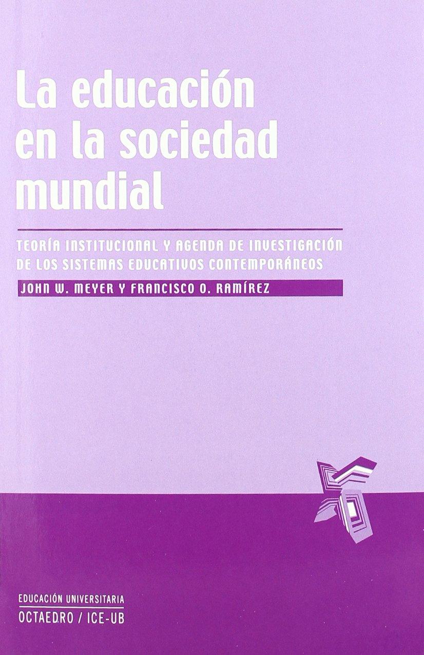La educacion en la sociedad mundial: Teoria institucional y ...