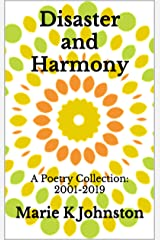Disaster and Harmony: A Poetry Collection: 2001-2019 Kindle Edition