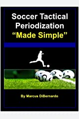 Soccer Tactical Periodization Made Simple: A Soccer Coaching Model Kindle Edition