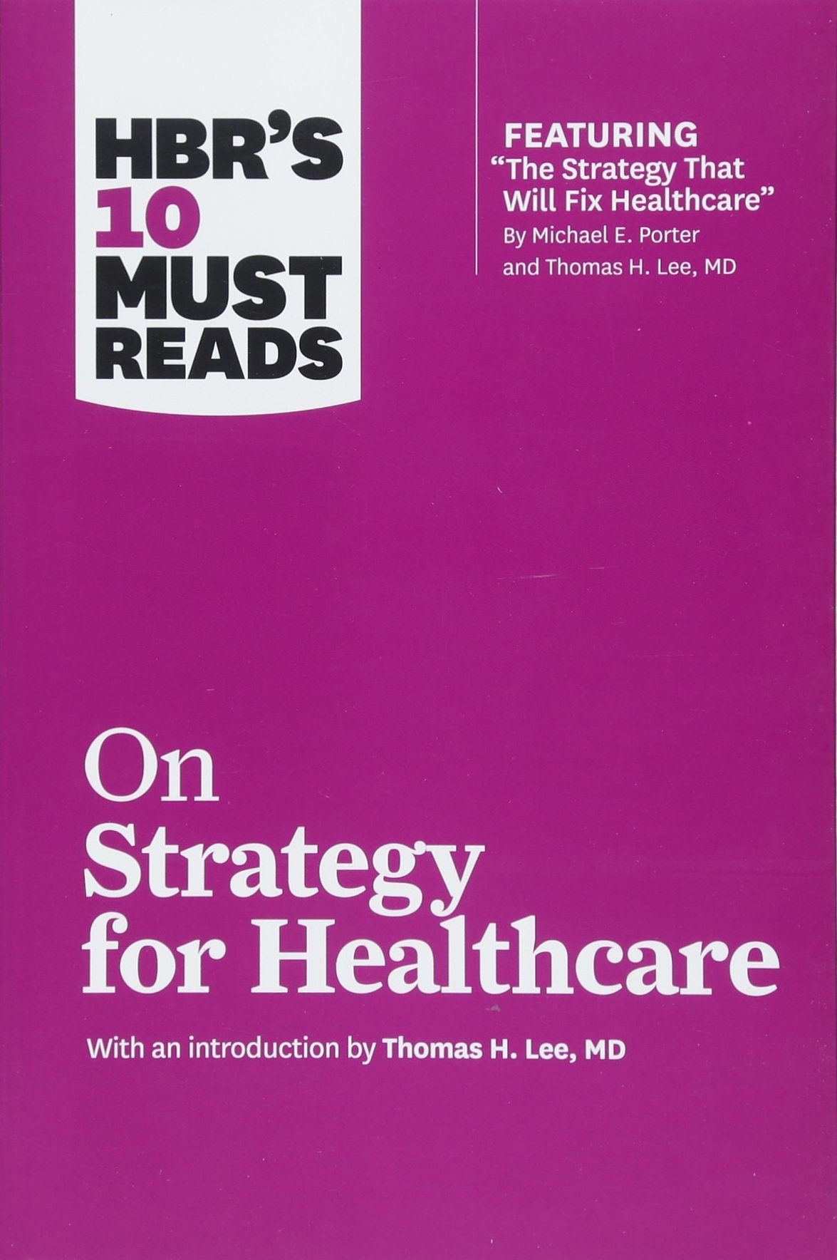Read Online HBR's 10 Must Reads on Strategy for Healthcare (featuring articles by Michael E. Porter and Thomas H. Lee, MD) pdf epub
