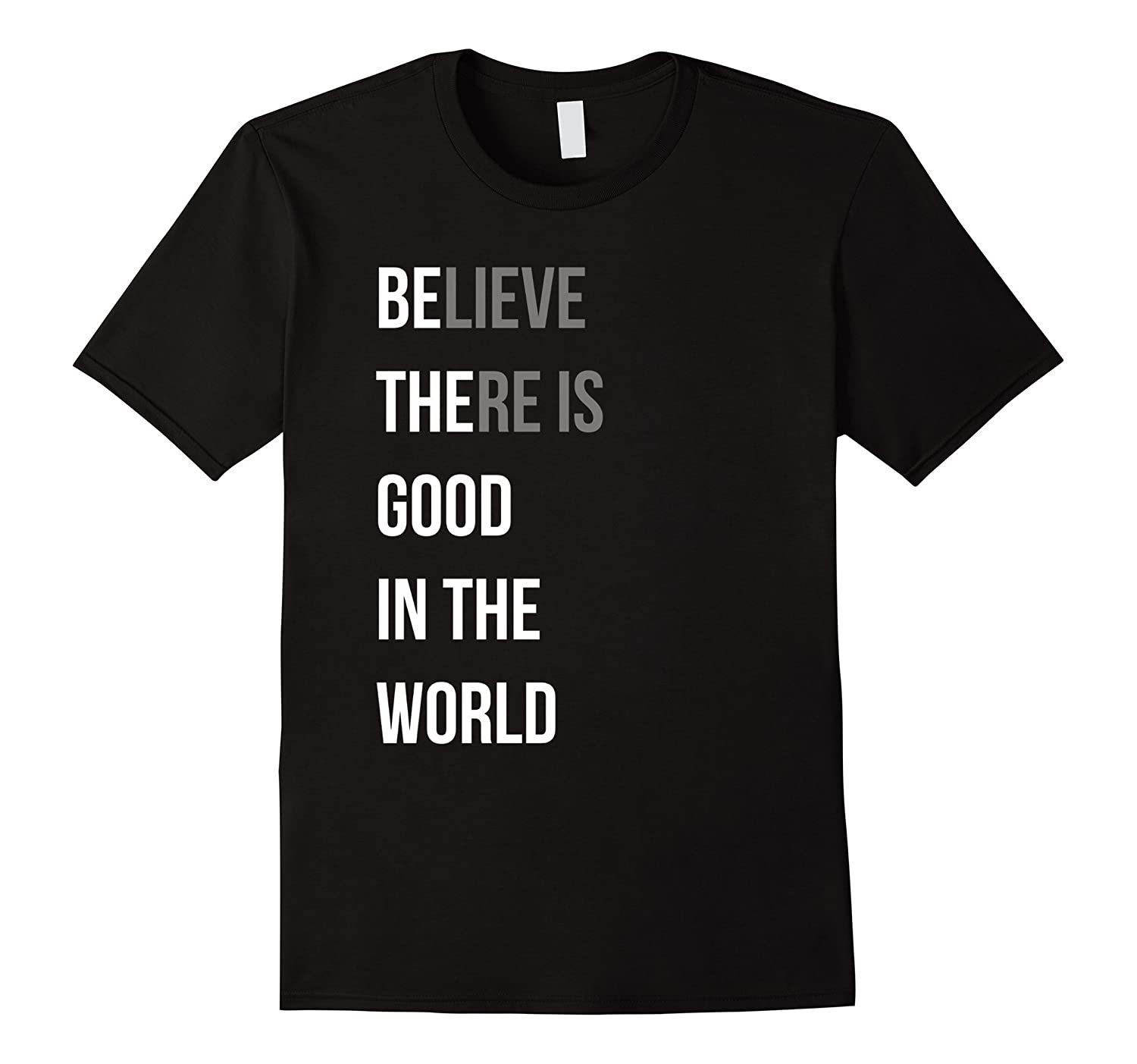 Be The Believe There Is Good In The World Quote Tee Shirt-ANZ