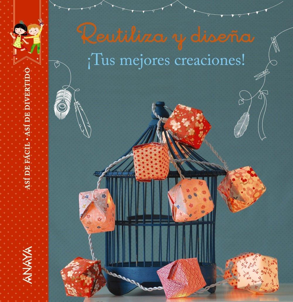 Reutiliza y diseña, tus mejores creaciones (Spanish Edition ...
