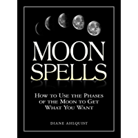 Moon Spells: How to Use the Phases of the Moon to Get What You Want (English Edition)