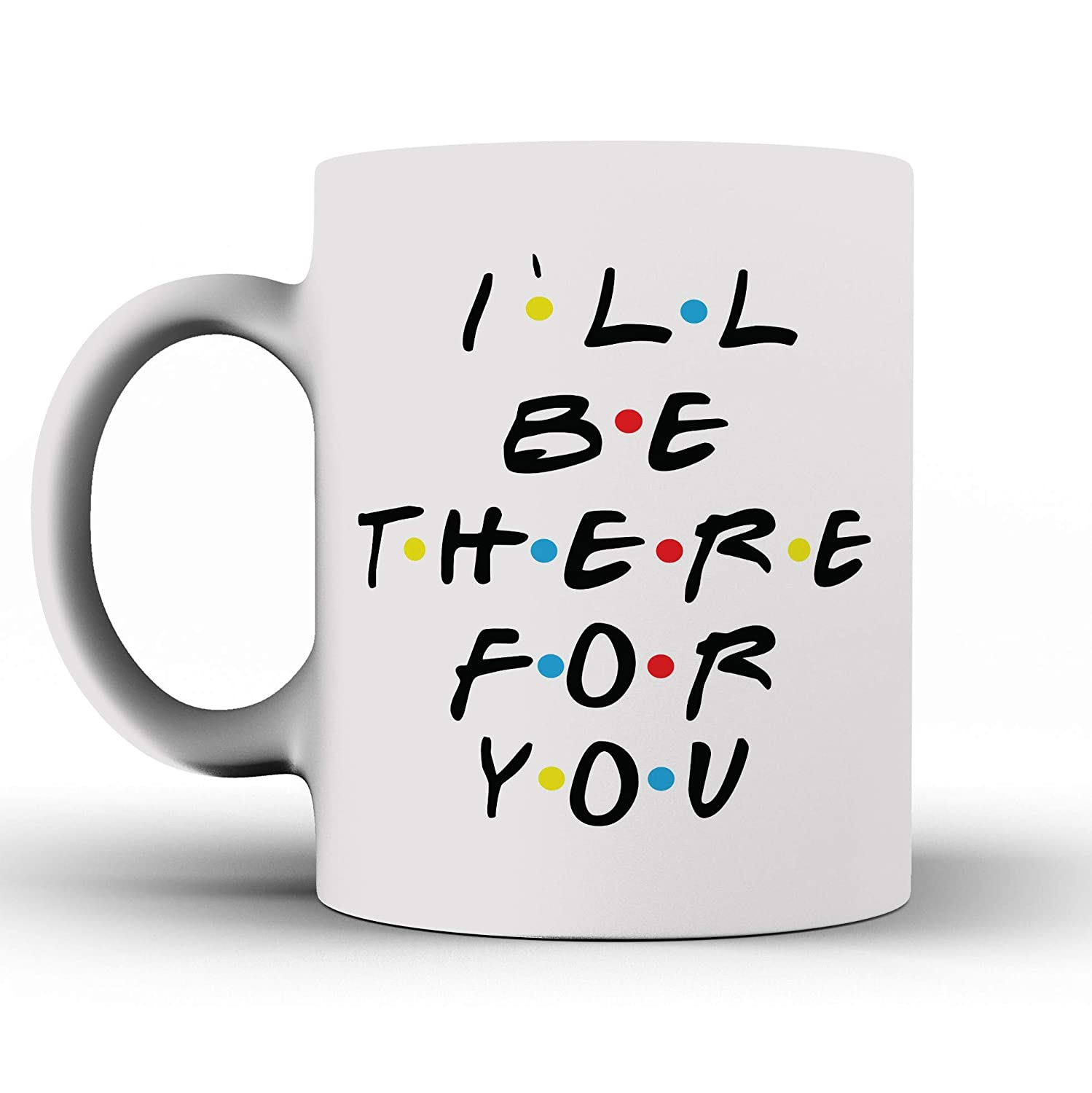 7d50cb05a4d1e Funny Mug - I`ll Be There for You - Mug Inspired By Friends - Coffee Mug -  Quote Inspired By Friends - Funny - Gifts - Ceramic Coffee Mug - Best ...