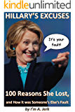 Hillary's Excuses: 100 Reasons She Lost,  and How it was Someone's Else's Fault