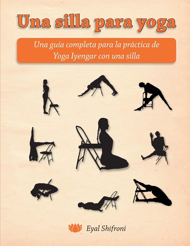 Una silla para yoga: Una guía completa para la práctica de Yoga Iyengar con una silla Tapa blanda – 19 jul 2015 Dr. Eyal Shifroni Createspace Independent Pub 1515061728 HEALTH & FITNESS / Yoga