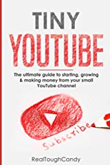 Tiny YouTube: The ultimate guide to starting, growing & making money from your small YouTube channel Paperback