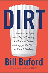 Dirt: Adventures in Lyon as a Chef in Training, Father, and Sleuth Looking for the Secret of French Cooking Kindle Edition