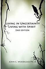 Living in Uncertainty, Living with Spirit Kindle Edition