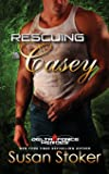 Rescuing Casey (Delta Force Heroes) (Volume 7)