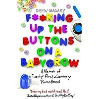 F**king Up the Buttons on a Babygrow: A memoir of Twenty First Century parenthood