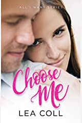 Choose Me: An Opposites Attract Romance (All I Want Series Book 1) Kindle Edition