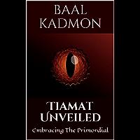 Tiamat Unveiled: Embracing The Primordial (Mesopotamian Magick Book 3) (English Edition)