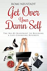 Get Over Your Damn Self: The No-BS Blueprint to Building a Life-Changing Business Paperback