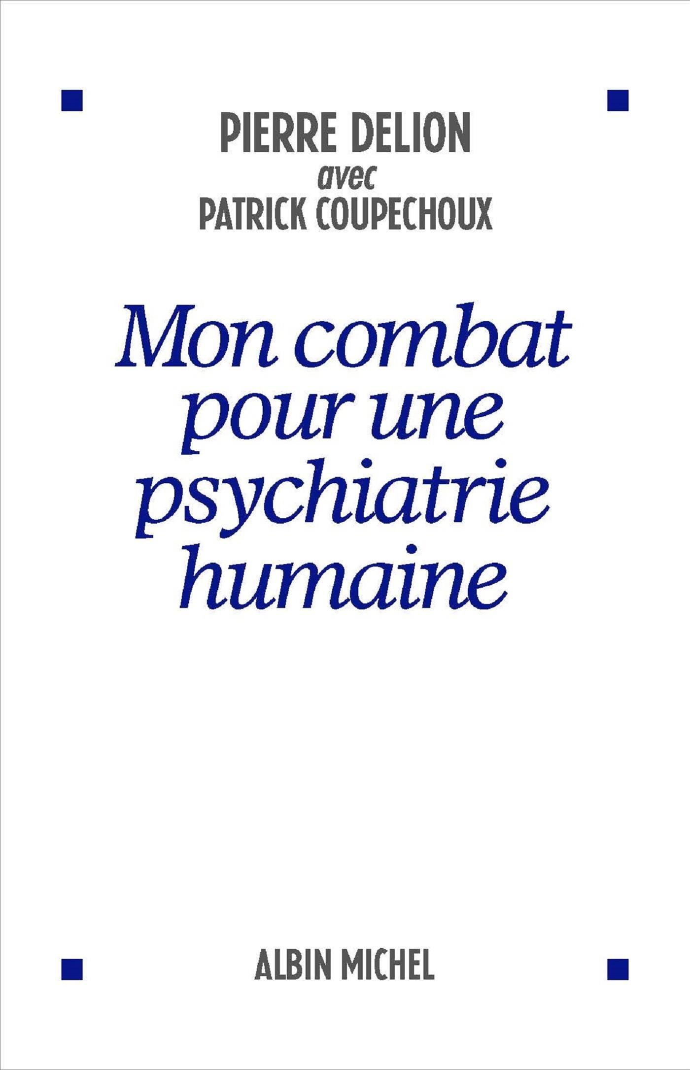 Amazon.fr - Mon combat pour une psychiatrie humaine - Pierre Delion,  Patrick Coupechoux - Livres