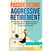 Passive Income, Aggressive Retirement: The Secret to Freedom, Flexibility, and Financial Independence (& how to get…