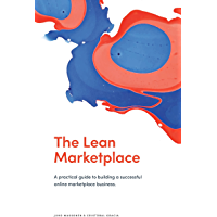 The Lean Marketplace: A Practical Guide to Building a Successful Online Marketplace Business (English Edition)